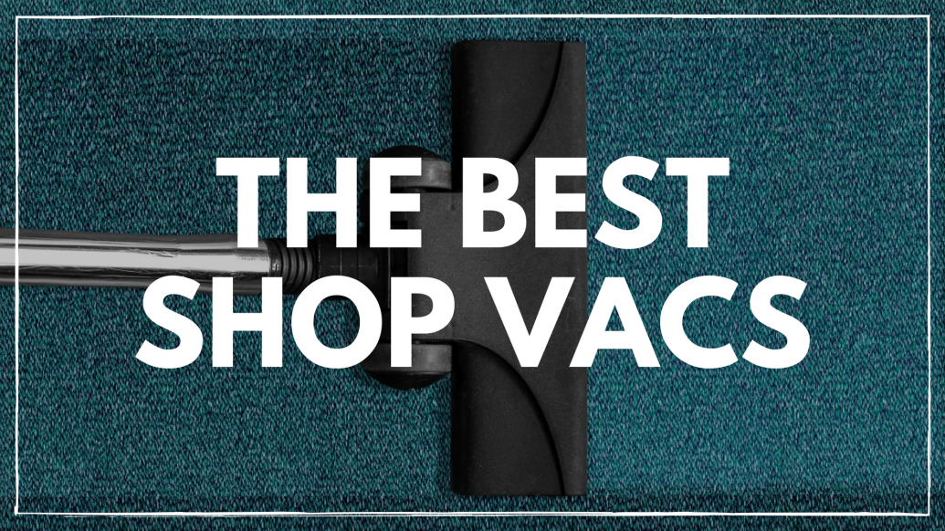 best shop vac, how to clean shop vac filter, shop vac water, what can you do with a shop vac, best small wet dry shop vac, shop vac for water in basement, how to use shop vac for water pump, shop vac flooded basement, shop vac and water, best wet dry vac, shop vac reviews, best shop vac, wet dry vac reviews, craftsman shop vac, best wet vacuum, best rated shop vac, wet and dry vacuum, best wet dry shop vac, best shopvac, shop vac ratings, wet dry shop vac, the best shop vac, top rated wet dry vac, most powerful wet dry vac