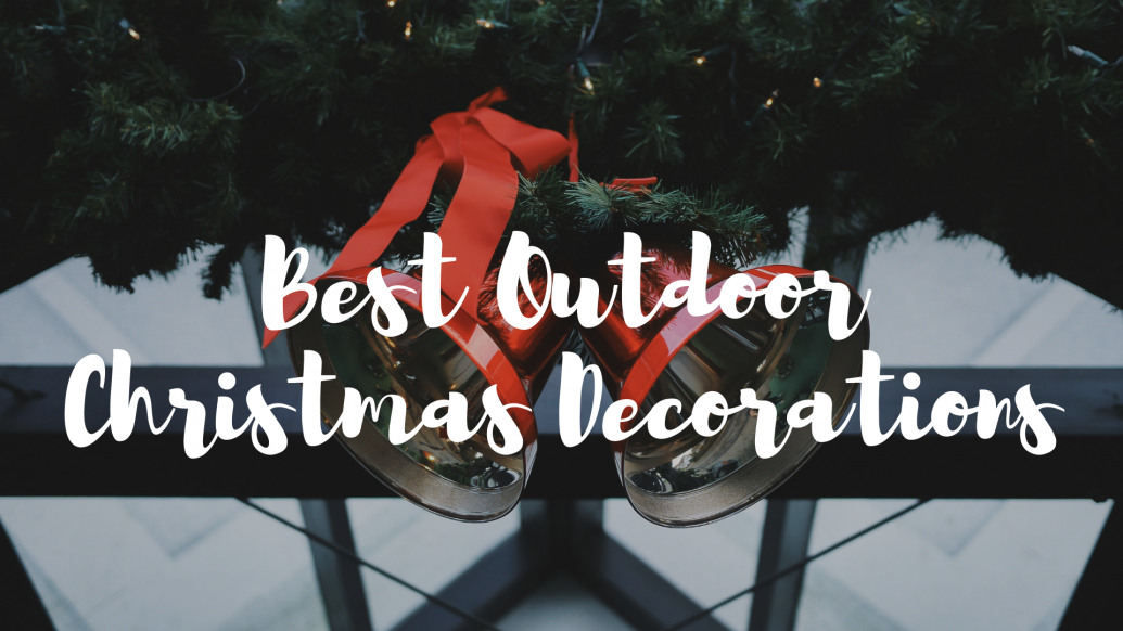 Outdoor Christmas Decorations – The Best Ones for Your Yard